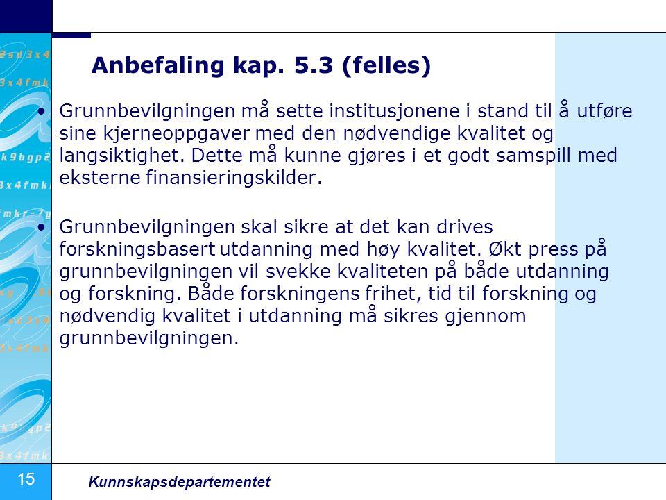 15 Kunnskapsdepartementet Anbefaling kap. 5.3 (felles) Grunnbevilgningen må sette institusjonene i stand til å utføre sine kjerneoppgaver med den nødv
