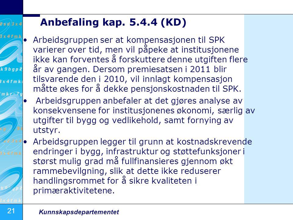 21 Kunnskapsdepartementet Anbefaling kap. 5.4.4 (KD) Arbeidsgruppen ser at kompensasjonen til SPK varierer over tid, men vil påpeke at institusjonene