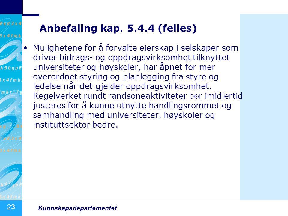 23 Kunnskapsdepartementet Anbefaling kap. 5.4.4 (felles) Mulighetene for å forvalte eierskap i selskaper som driver bidrags- og oppdragsvirksomhet til