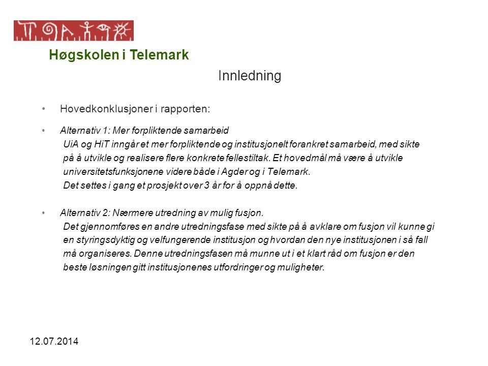 12.07.2014 Innledning Hovedkonklusjoner i rapporten: Alternativ 1: Mer forpliktende samarbeid UiA og HiT inngår et mer forpliktende og institusjonelt