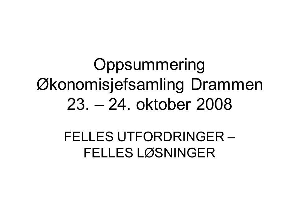 Oppsummering Økonomisjefsamling Drammen 23. – 24. oktober 2008 FELLES UTFORDRINGER – FELLES LØSNINGER