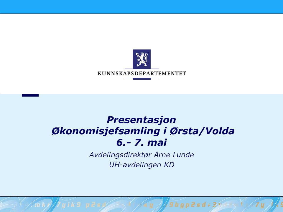 Presentasjon Økonomisjefsamling i Ørsta/Volda 6.- 7. mai Avdelingsdirektør Arne Lunde UH-avdelingen KD