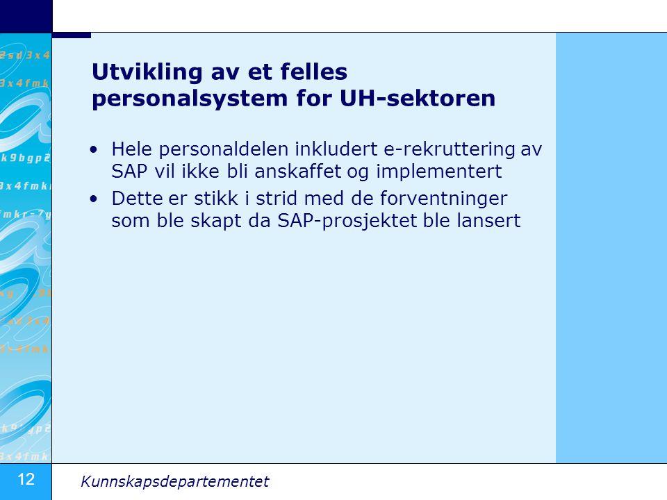 12 Kunnskapsdepartementet Utvikling av et felles personalsystem for UH-sektoren Hele personaldelen inkludert e-rekruttering av SAP vil ikke bli anskaf