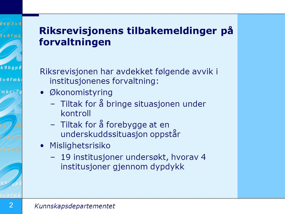 2 Kunnskapsdepartementet Riksrevisjonens tilbakemeldinger på forvaltningen Riksrevisjonen har avdekket følgende avvik i institusjonenes forvaltning: Ø