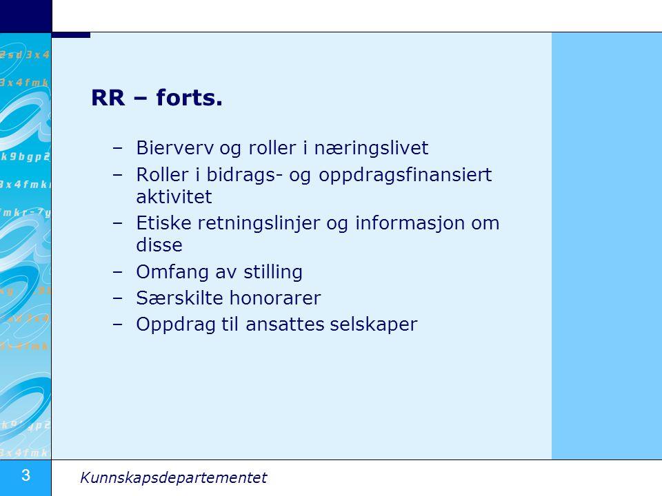 3 Kunnskapsdepartementet RR – forts. –Bierverv og roller i næringslivet –Roller i bidrags- og oppdragsfinansiert aktivitet –Etiske retningslinjer og i