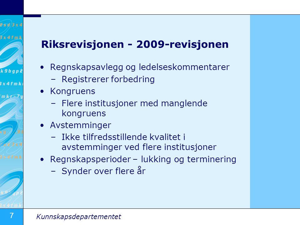 7 Kunnskapsdepartementet Riksrevisjonen - 2009-revisjonen Regnskapsavlegg og ledelseskommentarer –Registrerer forbedring Kongruens –Flere institusjone
