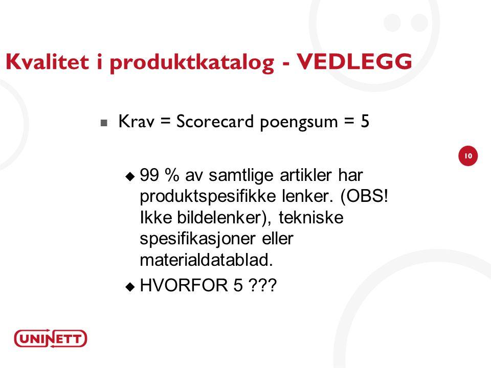 10 Kvalitet i produktkatalog - VEDLEGG Krav = Scorecard poengsum = 5  99 % av samtlige artikler har produktspesifikke lenker.