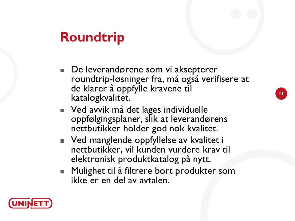 11 Roundtrip De leverandørene som vi aksepterer roundtrip-løsninger fra, må også verifisere at de klarer å oppfylle kravene til katalogkvalitet.