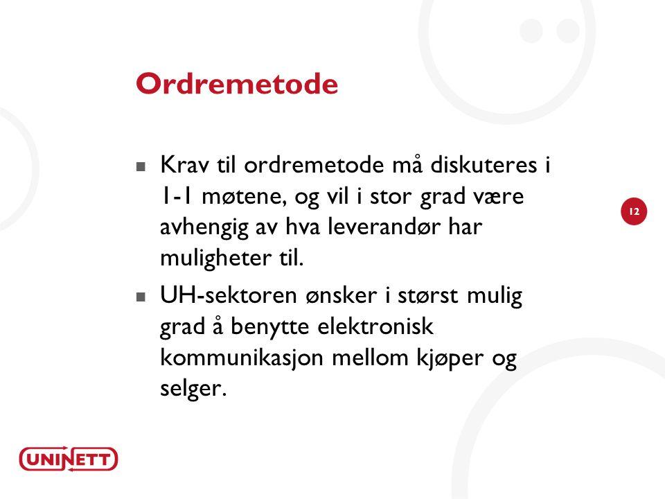 12 Ordremetode Krav til ordremetode må diskuteres i 1-1 møtene, og vil i stor grad være avhengig av hva leverandør har muligheter til.
