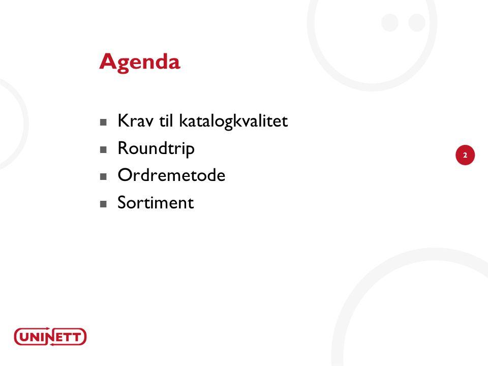 2 Agenda Krav til katalogkvalitet Roundtrip Ordremetode Sortiment
