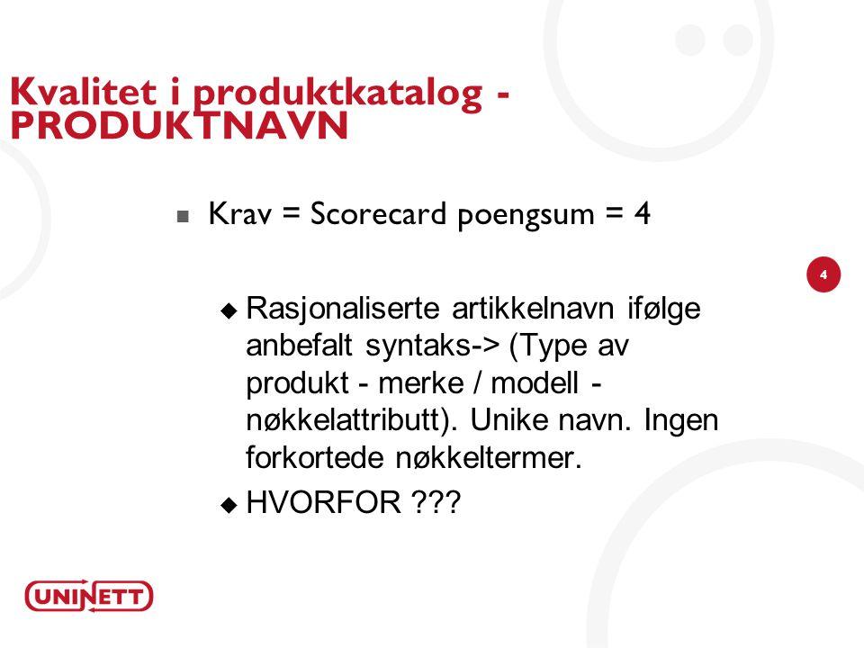 4 Kvalitet i produktkatalog - PRODUKTNAVN Krav = Scorecard poengsum = 4  Rasjonaliserte artikkelnavn ifølge anbefalt syntaks-> (Type av produkt - merke / modell - nøkkelattributt).
