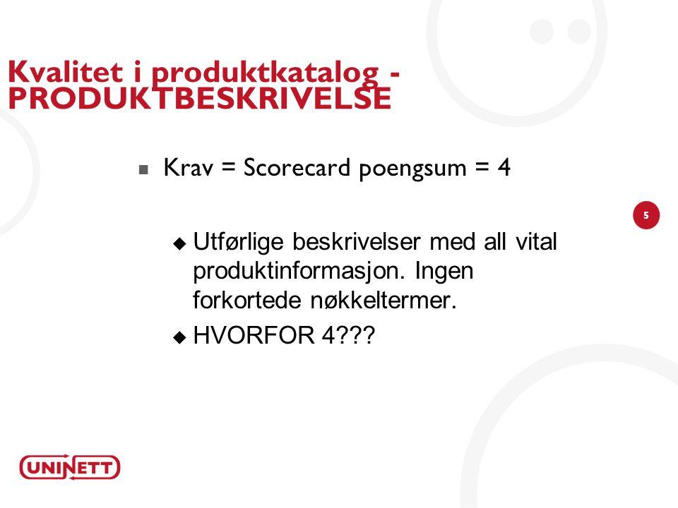 5 Kvalitet i produktkatalog - PRODUKTBESKRIVELSE Krav = Scorecard poengsum = 4  Utførlige beskrivelser med all vital produktinformasjon.