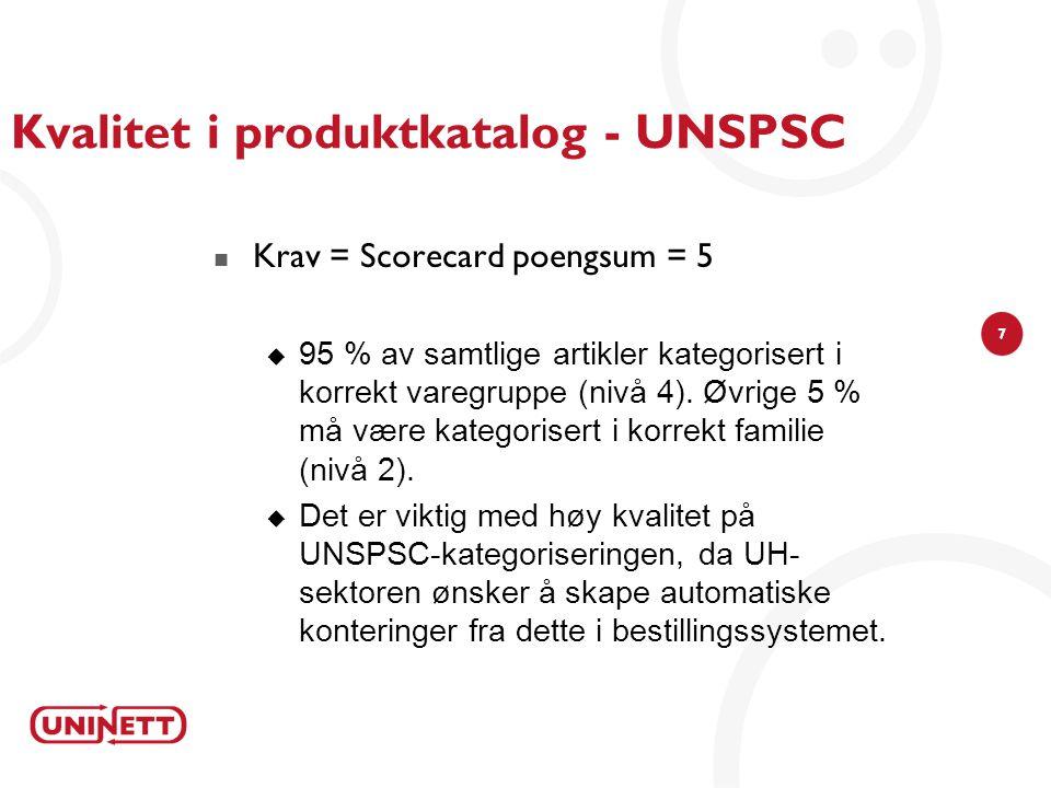 7 Kvalitet i produktkatalog - UNSPSC Krav = Scorecard poengsum = 5  95 % av samtlige artikler kategorisert i korrekt varegruppe (nivå 4).