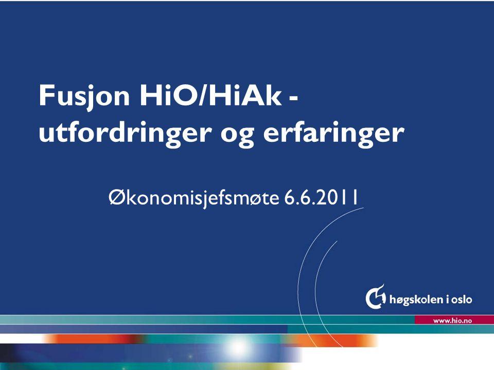 Høgskolen i Oslo Fusjon HiO/HiAk - utfordringer og erfaringer Økonomisjefsmøte 6.6.2011