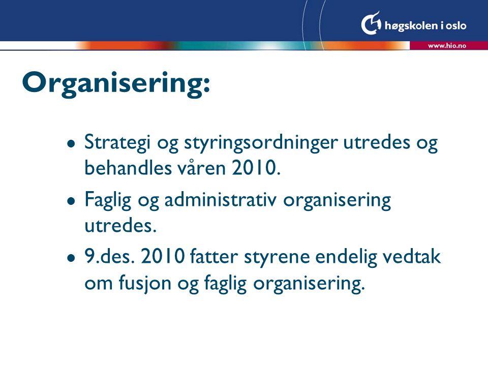 Organisering: l Strategi og styringsordninger utredes og behandles våren 2010. l Faglig og administrativ organisering utredes. l 9.des. 2010 fatter st