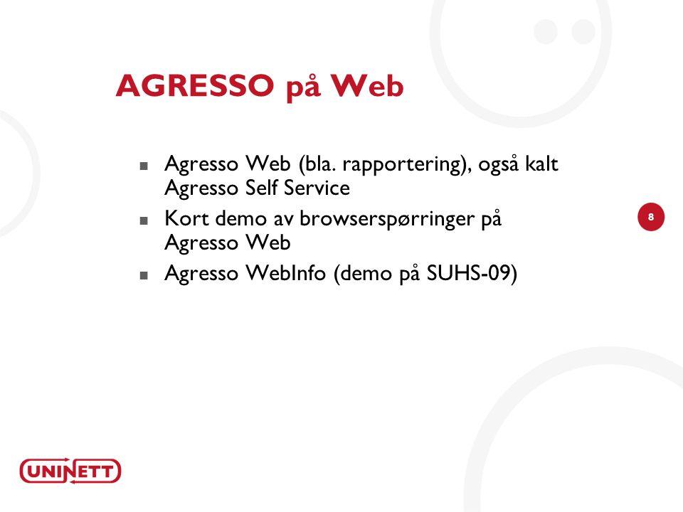 8 AGRESSO på Web Agresso Web (bla. rapportering), også kalt Agresso Self Service Kort demo av browserspørringer på Agresso Web Agresso WebInfo (demo p