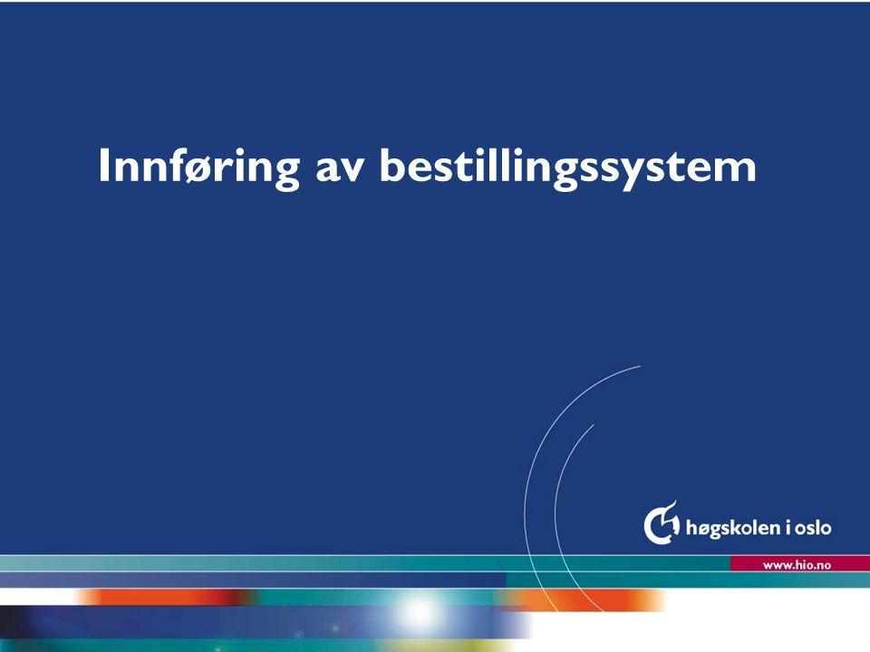 Høgskolen i Oslo Innføring av bestillingssystem