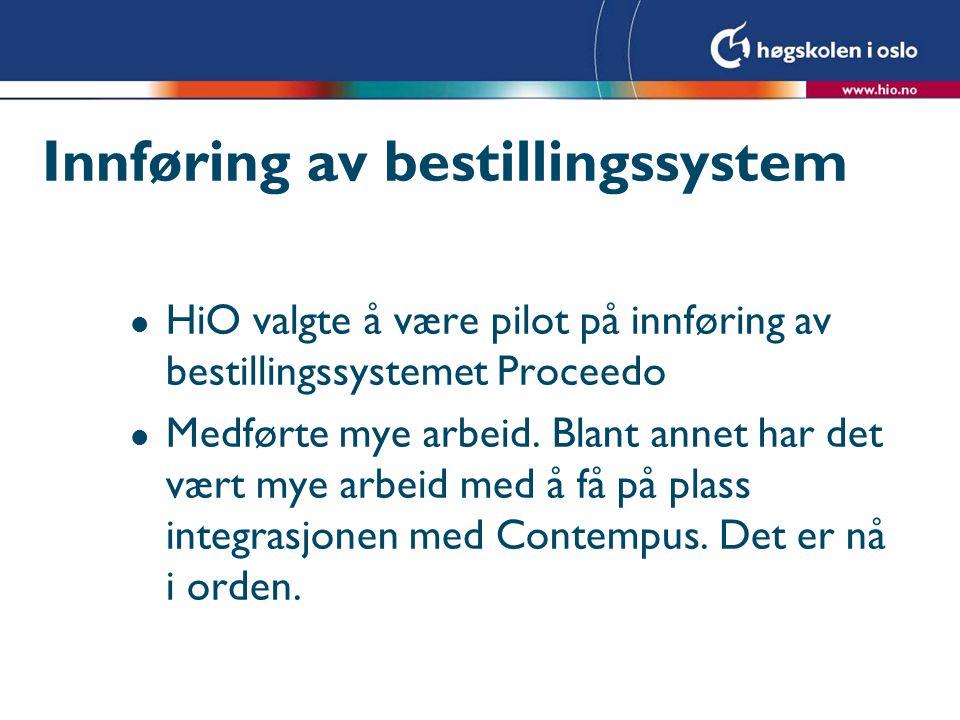 Innføring av bestillingssystem l HiO valgte å være pilot på innføring av bestillingssystemet Proceedo l Medførte mye arbeid.