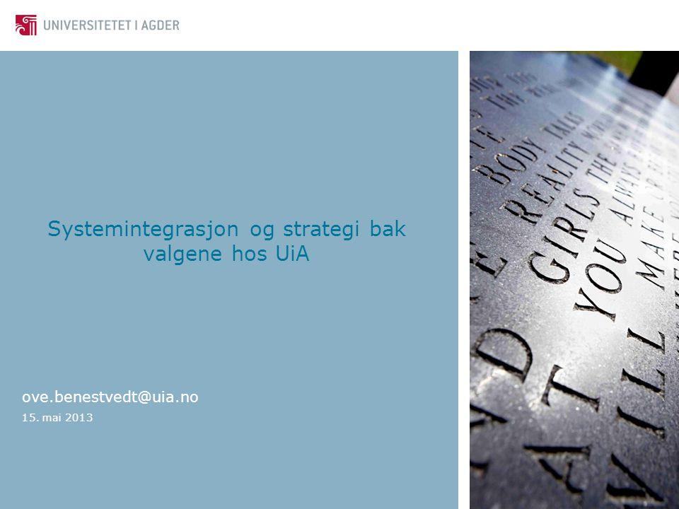 Systemintegrasjon og strategi bak valgene hos UiA ove.benestvedt@uia.no 15. mai 2013