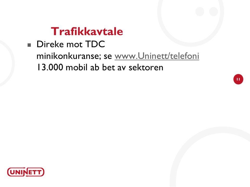 11 Trafikkavtale Direke mot TDC minikonkuranse; se www.Uninett/telefoni 13.000 mobil ab bet av sektorenwww.Uninett/telefoni