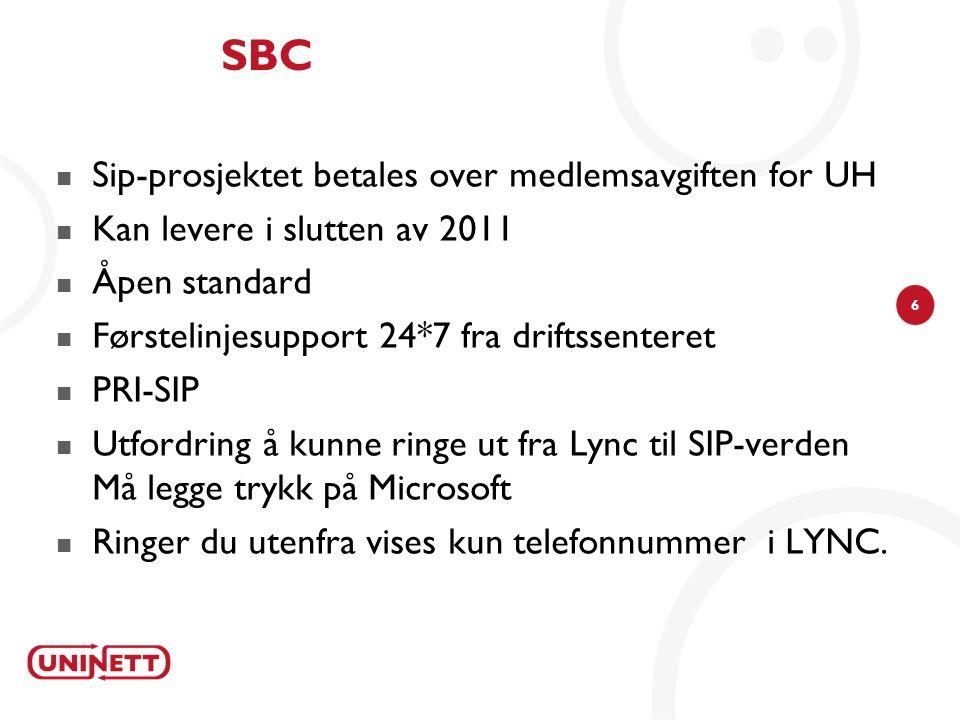 6 SBC Sip-prosjektet betales over medlemsavgiften for UH Kan levere i slutten av 2011 Åpen standard Førstelinjesupport 24*7 fra driftssenteret PRI-SIP