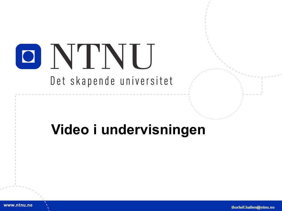2 NTNUs multimediesenter thorleif.hallen@ntnu.no