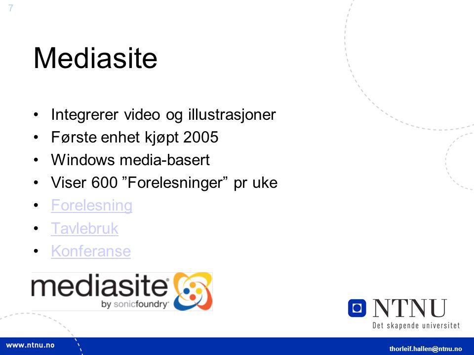 7 Mediasite Integrerer video og illustrasjoner Første enhet kjøpt 2005 Windows media-basert Viser 600 Forelesninger pr uke Forelesning Tavlebruk Konferanse thorleif.hallen@ntnu.no
