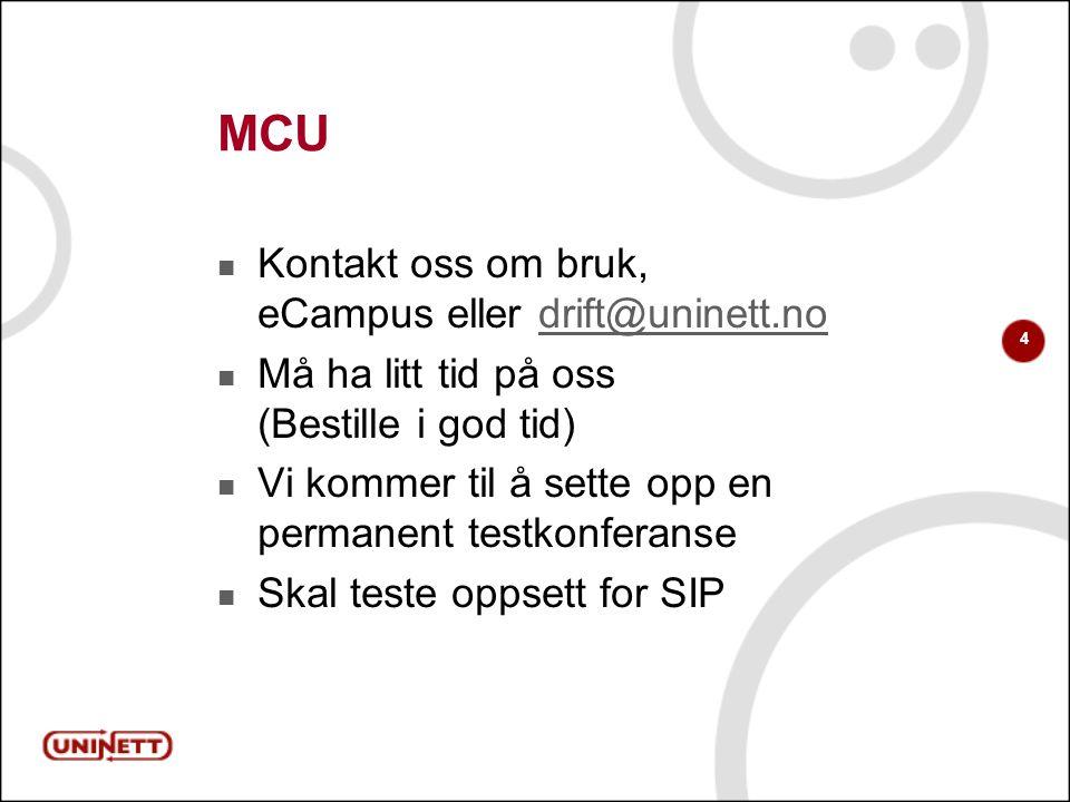 4 MCU Kontakt oss om bruk, eCampus eller drift@uninett.nodrift@uninett.no Må ha litt tid på oss (Bestille i god tid) Vi kommer til å sette opp en permanent testkonferanse Skal teste oppsett for SIP