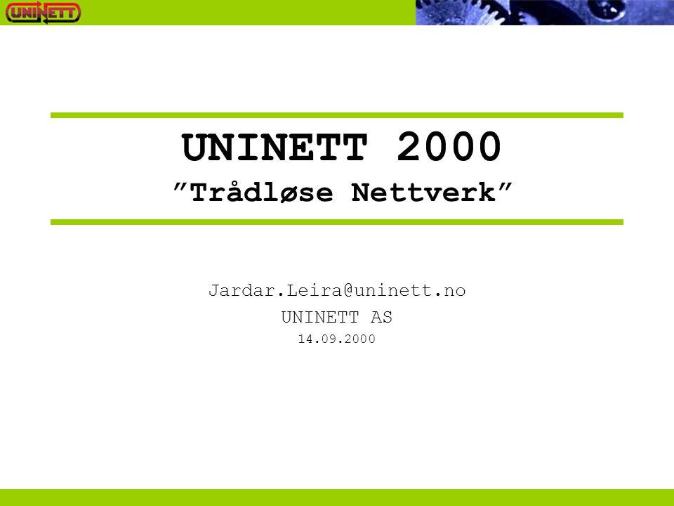 "UNINETT 2000 ""Trådløse Nettverk"" Jardar.Leira@uninett.no UNINETT AS 14.09.2000"