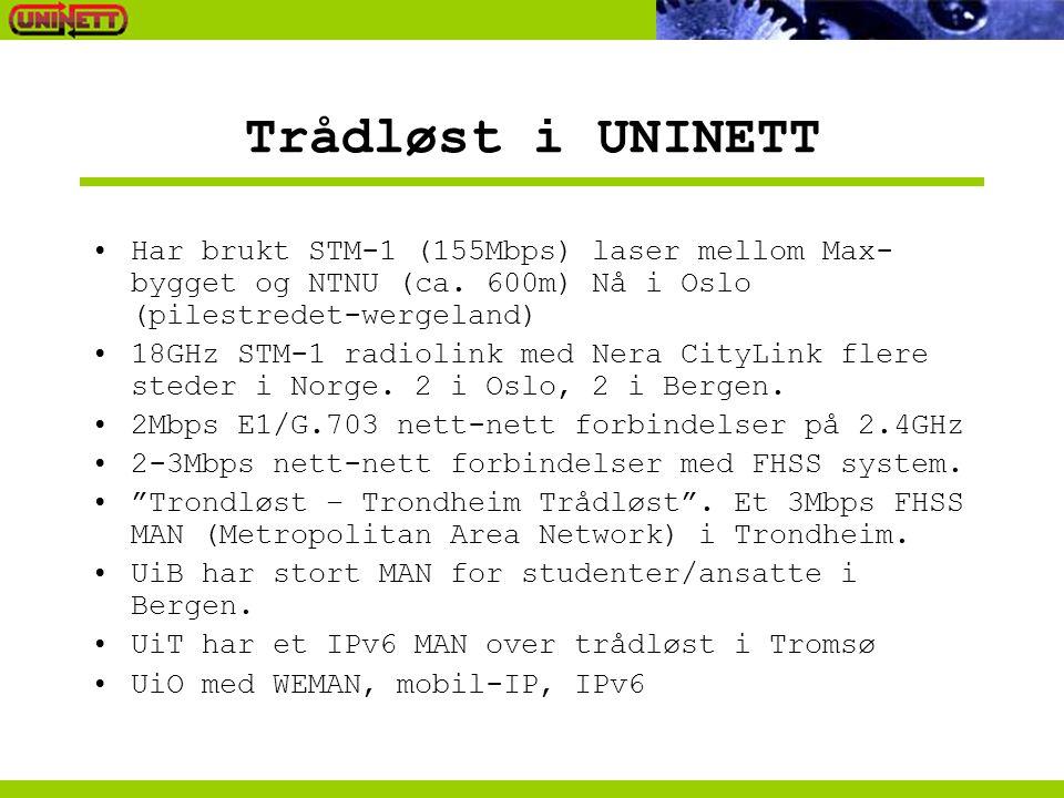 Trådløst i UNINETT Har brukt STM-1 (155Mbps) laser mellom Max- bygget og NTNU (ca. 600m) Nå i Oslo (pilestredet-wergeland) 18GHz STM-1 radiolink med N