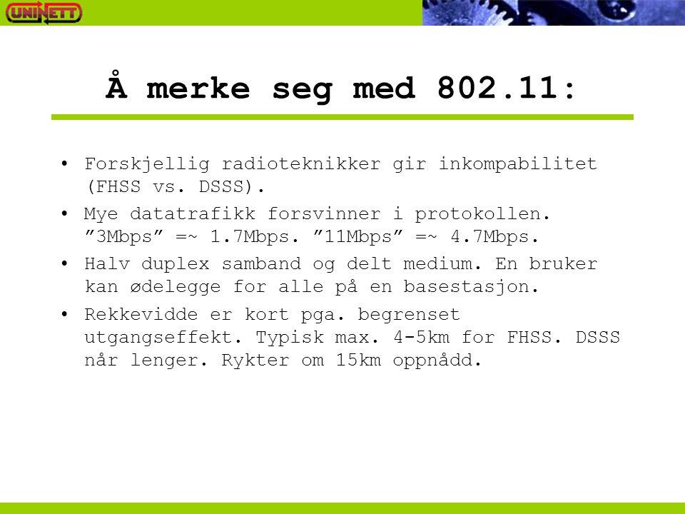 """Å merke seg med 802.11: Forskjellig radioteknikker gir inkompabilitet (FHSS vs. DSSS). Mye datatrafikk forsvinner i protokollen. """"3Mbps"""" =~ 1.7Mbps. """""""