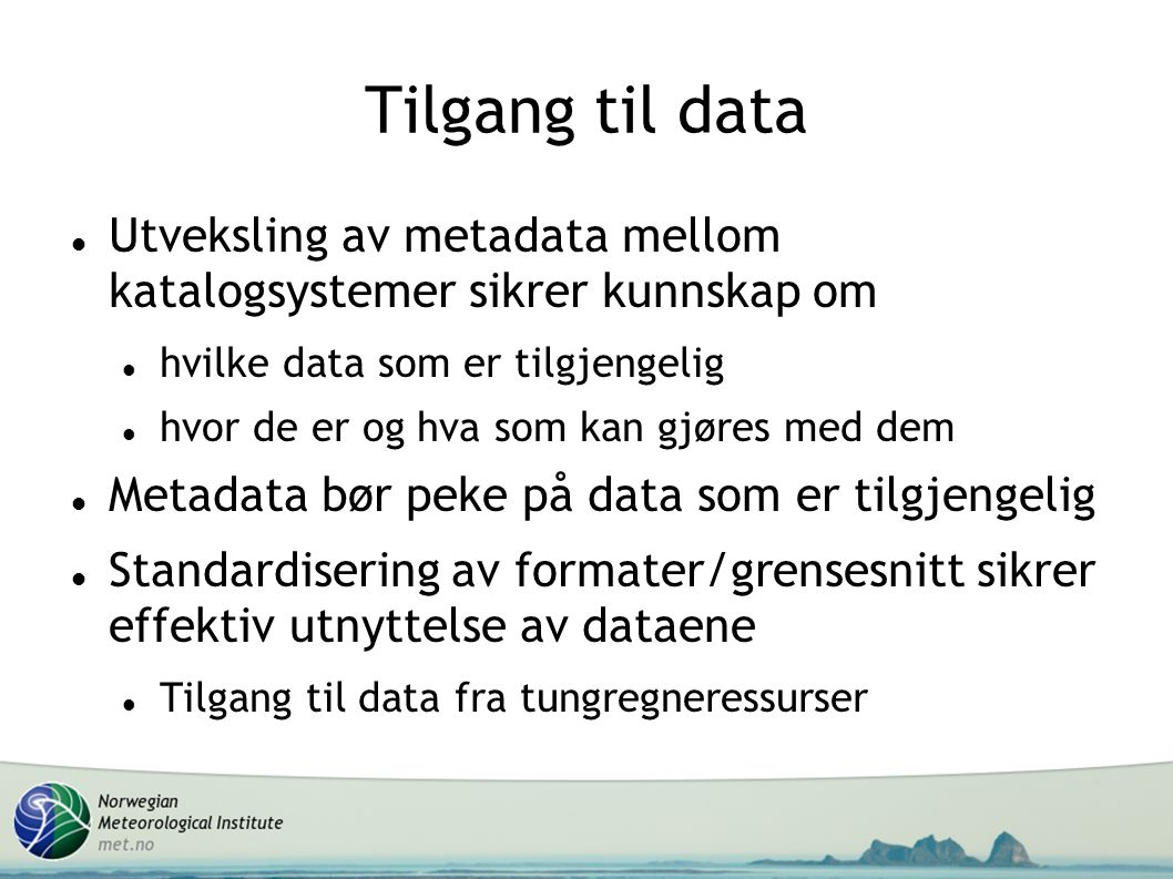 Tilgang til data Utveksling av metadata mellom katalogsystemer sikrer kunnskap om hvilke data som er tilgjengelig hvor de er og hva som kan gjøres med