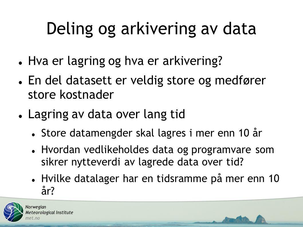 Deling og arkivering av data Hva er lagring og hva er arkivering? En del datasett er veldig store og medfører store kostnader Lagring av data over lan