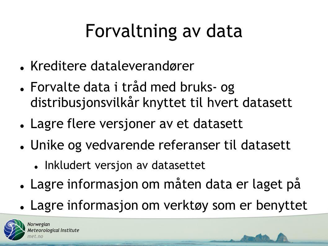 Forvaltning av data Kreditere dataleverandører Forvalte data i tråd med bruks- og distribusjonsvilkår knyttet til hvert datasett Lagre flere versjoner