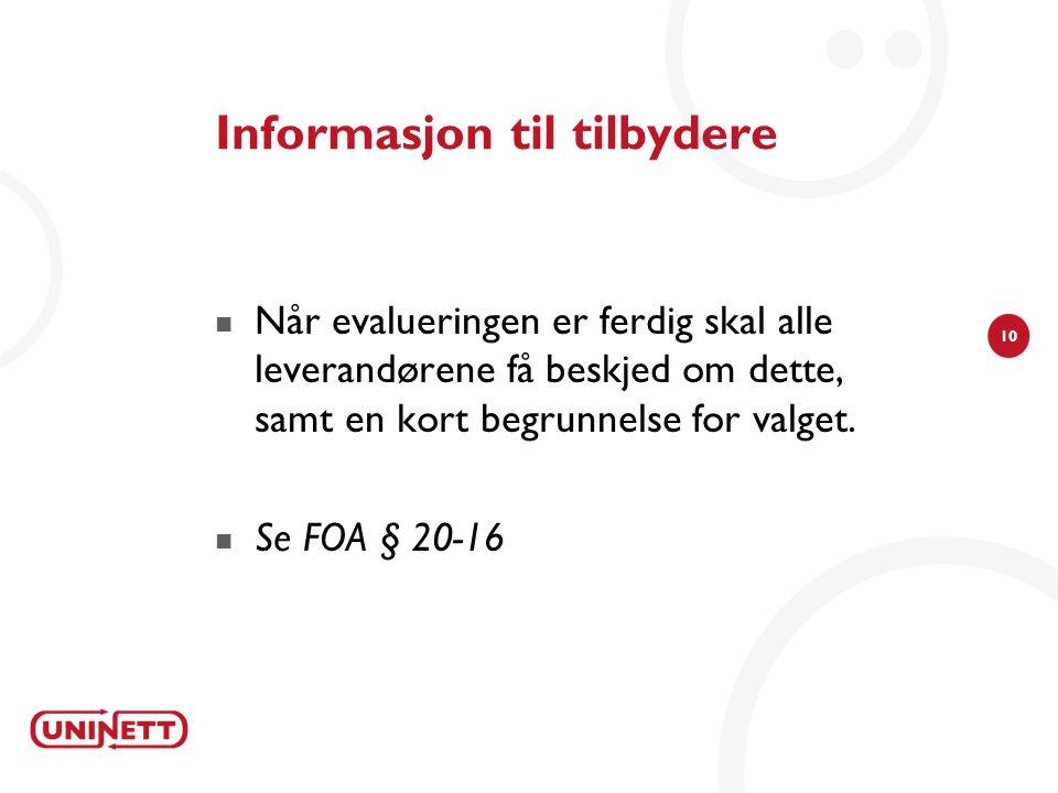 10 Informasjon til tilbydere Når evalueringen er ferdig skal alle leverandørene få beskjed om dette, samt en kort begrunnelse for valget. Se FOA § 20-