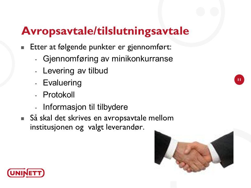 11 Avropsavtale/tilslutningsavtale Etter at følgende punkter er gjennomført:  Gjennomføring av minikonkurranse  Levering av tilbud  Evaluering  Pr