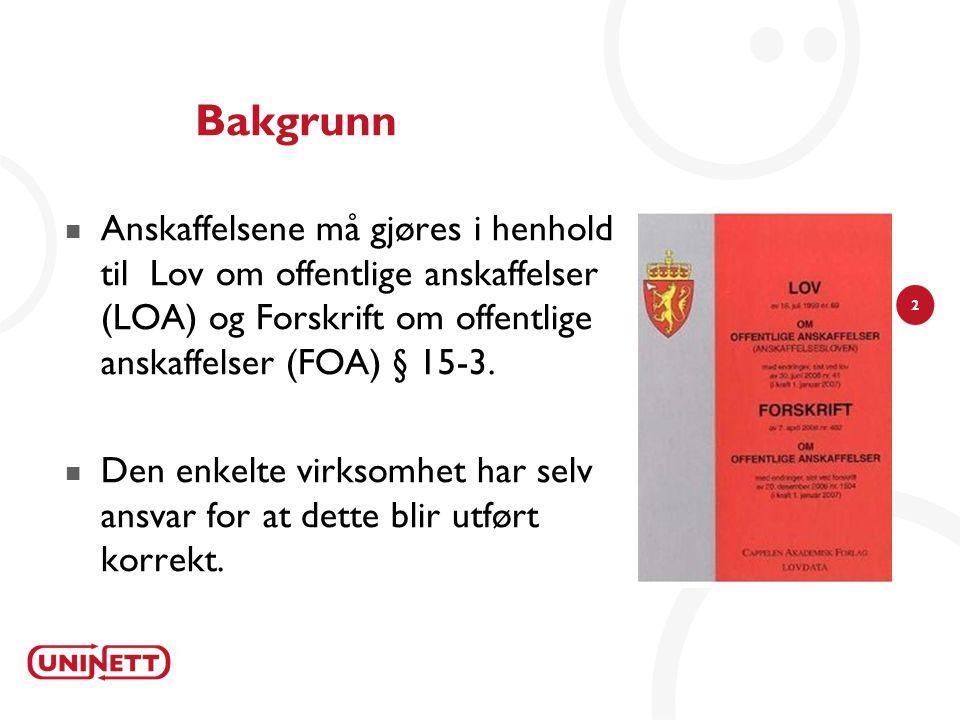 2 Bakgrunn Anskaffelsene må gjøres i henhold til Lov om offentlige anskaffelser (LOA) og Forskrift om offentlige anskaffelser (FOA) § 15-3. Den enkelt