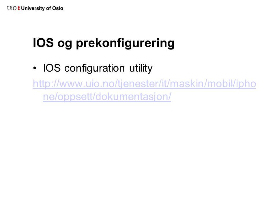 IOS og prekonfigurering IOS configuration utility http://www.uio.no/tjenester/it/maskin/mobil/ipho ne/oppsett/dokumentasjon/