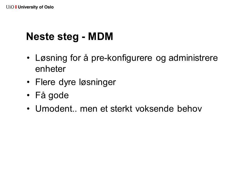 Neste steg - MDM Løsning for å pre-konfigurere og administrere enheter Flere dyre løsninger Få gode Umodent..