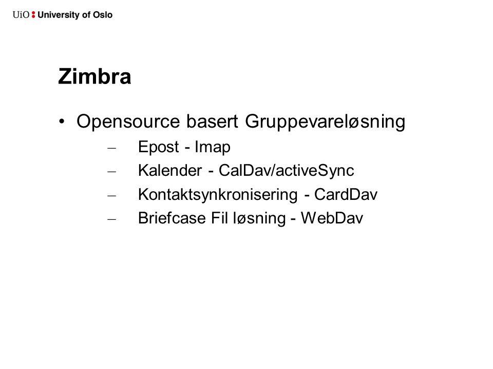 Zimbra Opensource basert Gruppevareløsning – Epost - Imap – Kalender - CalDav/activeSync – Kontaktsynkronisering - CardDav – Briefcase Fil løsning - WebDav