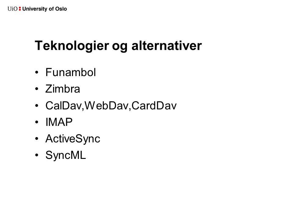 Teknologier og alternativer Funambol Zimbra CalDav,WebDav,CardDav IMAP ActiveSync SyncML