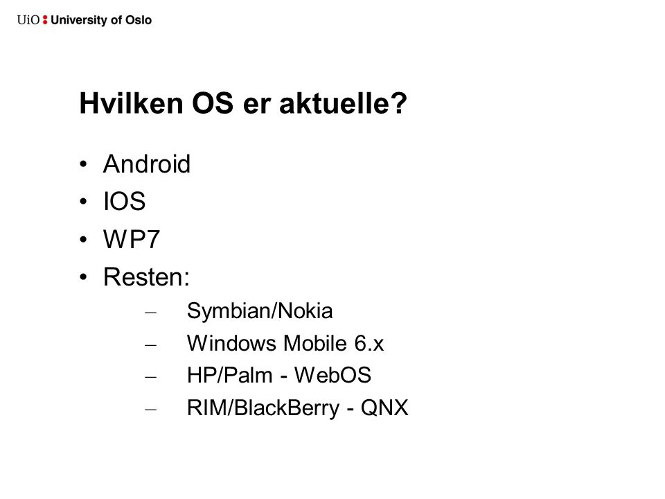 Hvilken OS er aktuelle? Android IOS WP7 Resten: – Symbian/Nokia – Windows Mobile 6.x – HP/Palm - WebOS – RIM/BlackBerry - QNX