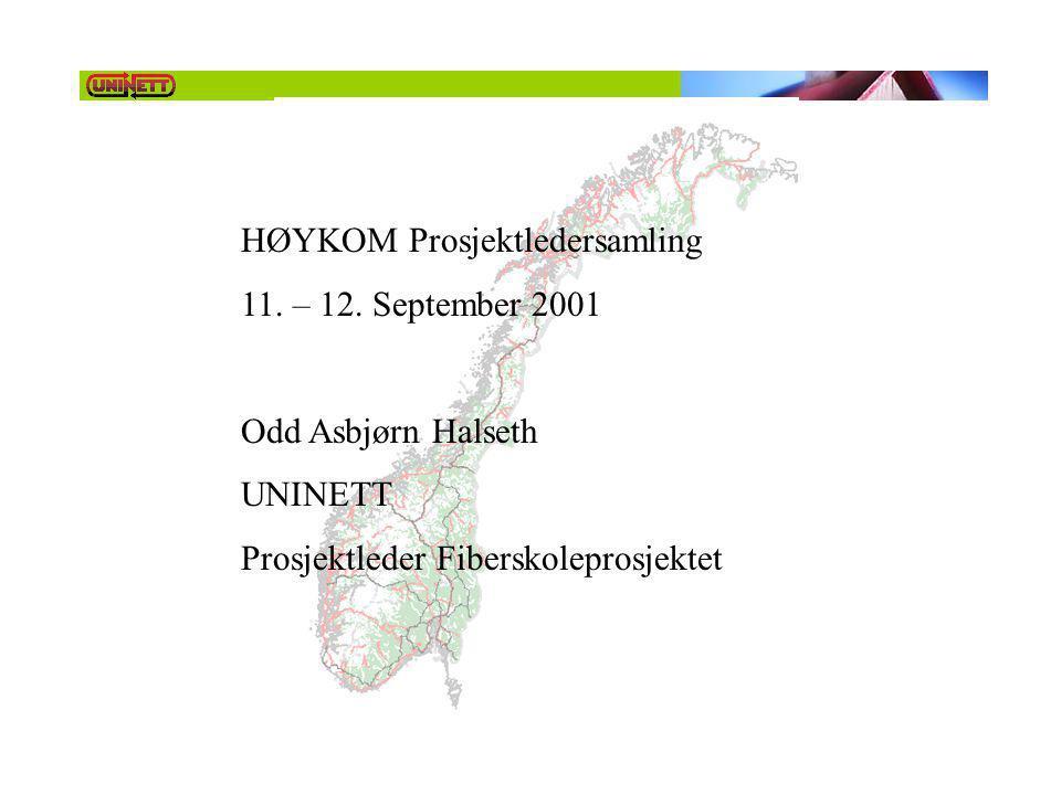 HØYKOM Prosjektledersamling 11. – 12. September 2001 Odd Asbjørn Halseth UNINETT Prosjektleder Fiberskoleprosjektet