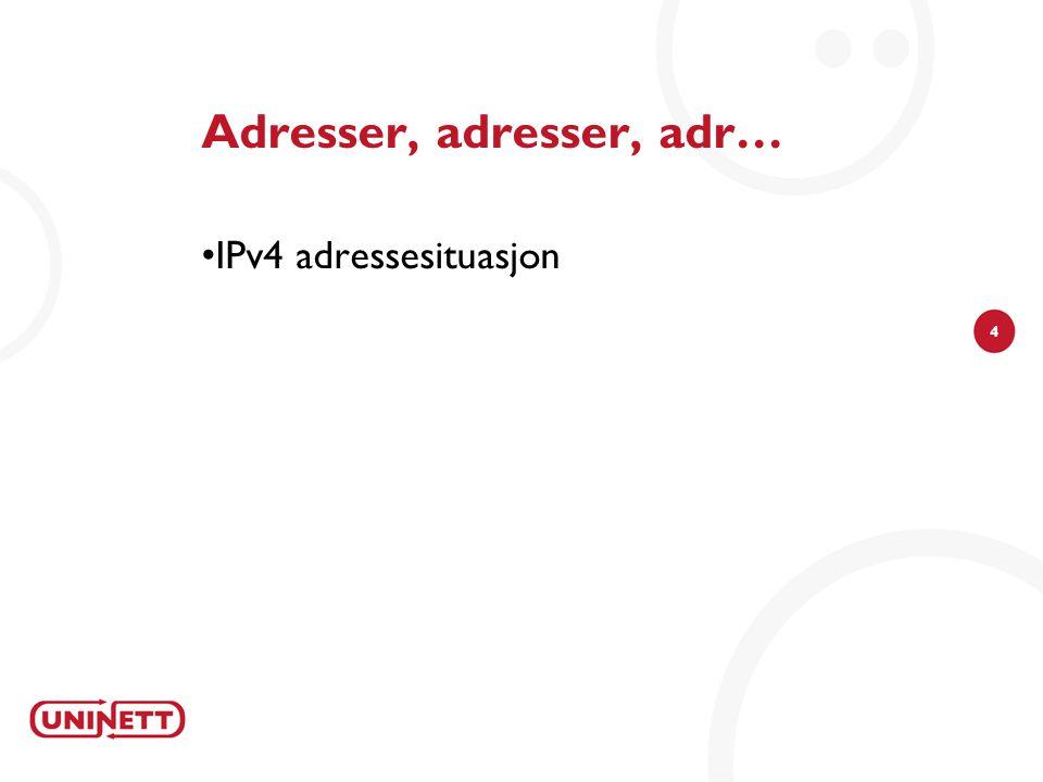 4 Adresser, adresser, adr… IPv4 adressesituasjon