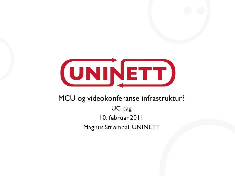 MCU og videokonferanse infrastruktur? UC dag 10. februar 2011 Magnus Strømdal, UNINETT