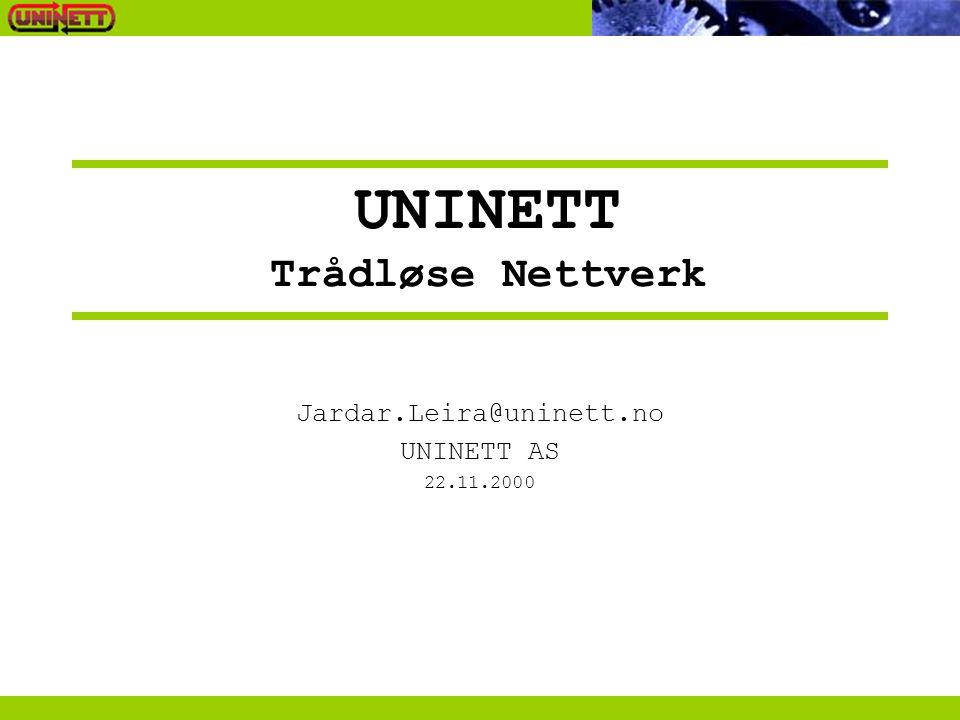 UNINETT Trådløse Nettverk Jardar.Leira@uninett.no UNINETT AS 22.11.2000