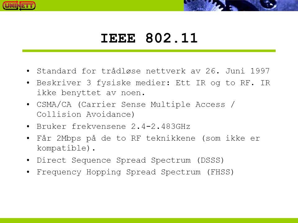 IEEE 802.11 Standard for trådløse nettverk av 26. Juni 1997 Beskriver 3 fysiske medier: Ett IR og to RF. IR ikke benyttet av noen. CSMA/CA (Carrier Se