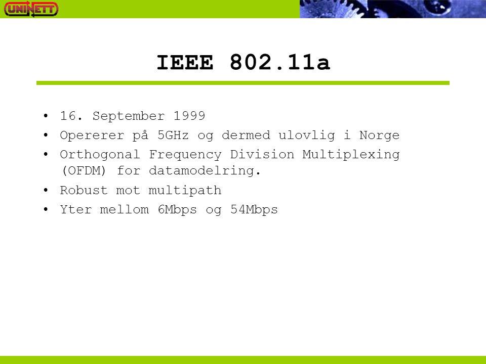 IEEE 802.11a 16. September 1999 Opererer på 5GHz og dermed ulovlig i Norge Orthogonal Frequency Division Multiplexing (OFDM) for datamodelring. Robust