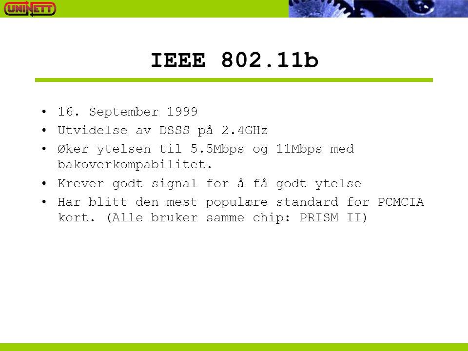 IEEE 802.11b 16. September 1999 Utvidelse av DSSS på 2.4GHz Øker ytelsen til 5.5Mbps og 11Mbps med bakoverkompabilitet. Krever godt signal for å få go