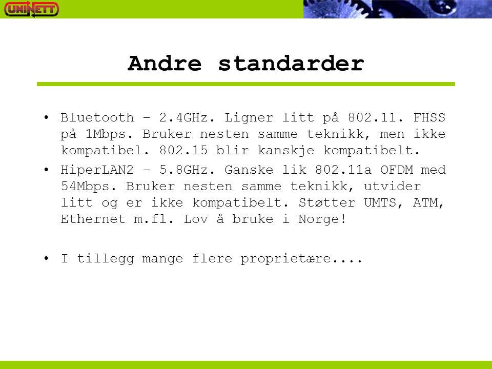Andre standarder Bluetooth – 2.4GHz. Ligner litt på 802.11. FHSS på 1Mbps. Bruker nesten samme teknikk, men ikke kompatibel. 802.15 blir kanskje kompa